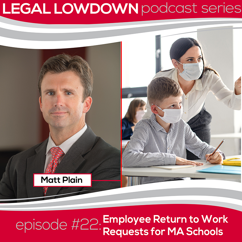 Legal Lowdown Podcast – Episode #22 – Employee Return to Work Requests for MA Schools