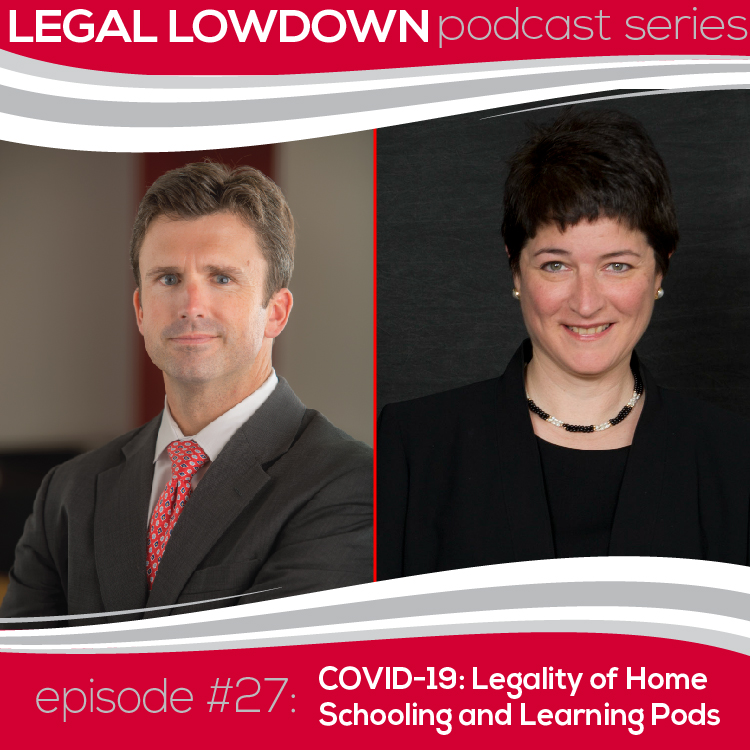 Legal Lowdown Podcast – Episode 27 – COVID-19: Legality of Home Schooling and Learning Pods